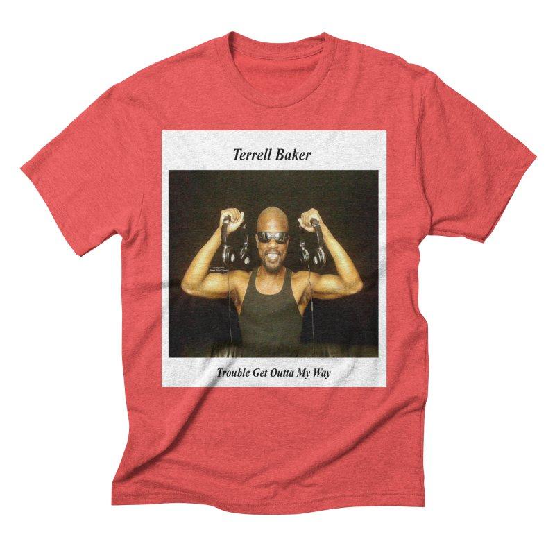 TerrellBaker_2018_TroubleGetOuttaMyWayAlbum_NoSongList_MerchandiseArtwork Men's Triblend T-Shirt by Duane Terrell Baker - Authorized Artwork, etc