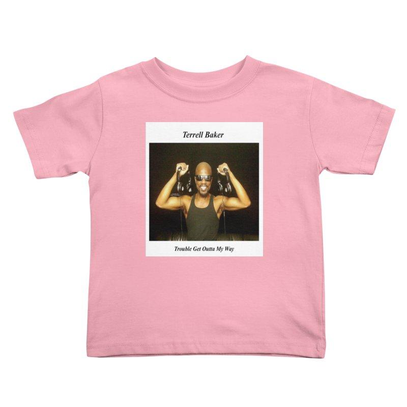 TerrellBaker_2018_TroubleGetOuttaMyWayAlbum_NoSongList_MerchandiseArtwork Kids Toddler T-Shirt by Duane Terrell Baker - Authorized Artwork, etc