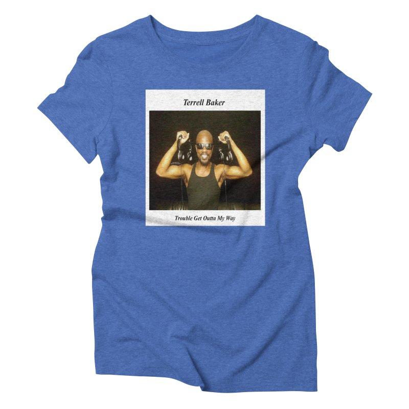 TerrellBaker_2018_TroubleGetOuttaMyWayAlbum_NoSongList_MerchandiseArtwork Women's Triblend T-Shirt by Duane Terrell Baker - Authorized Artwork, etc
