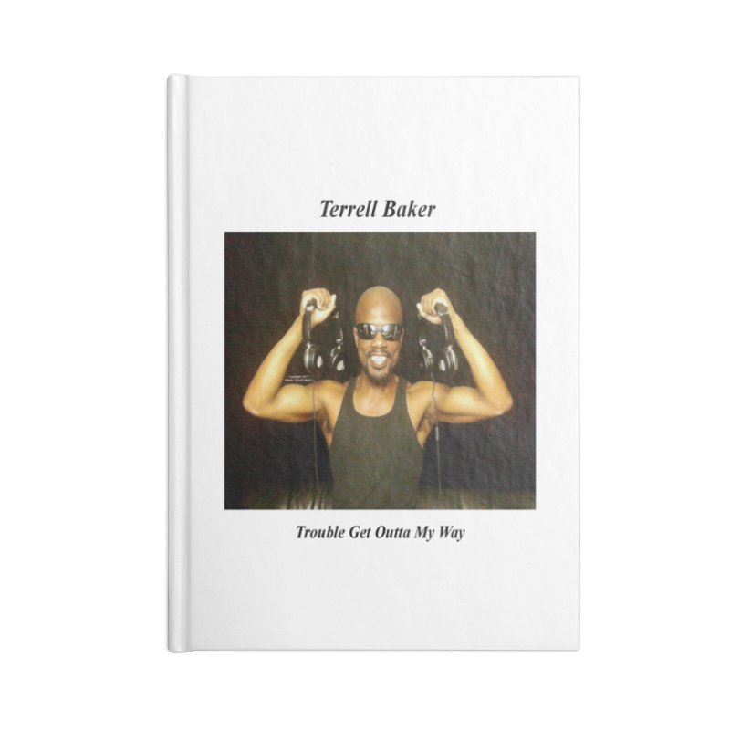 TerrellBaker_2018_TroubleGetOuttaMyWayAlbum_NoSongList_MerchandiseArtwork Accessories Notebook by Duane Terrell Baker - Authorized Artwork, etc