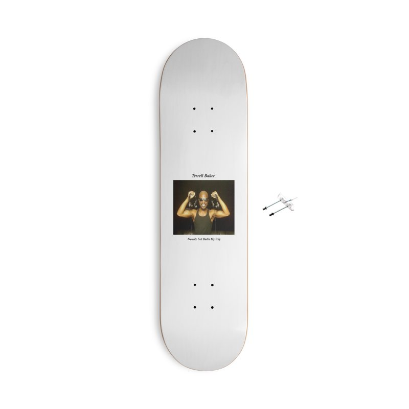 TerrellBaker_2018_TroubleGetOuttaMyWayAlbum_NoSongList_MerchandiseArtwork Accessories With Hanging Hardware Skateboard by Duane Terrell Baker - Authorized Artwork, etc