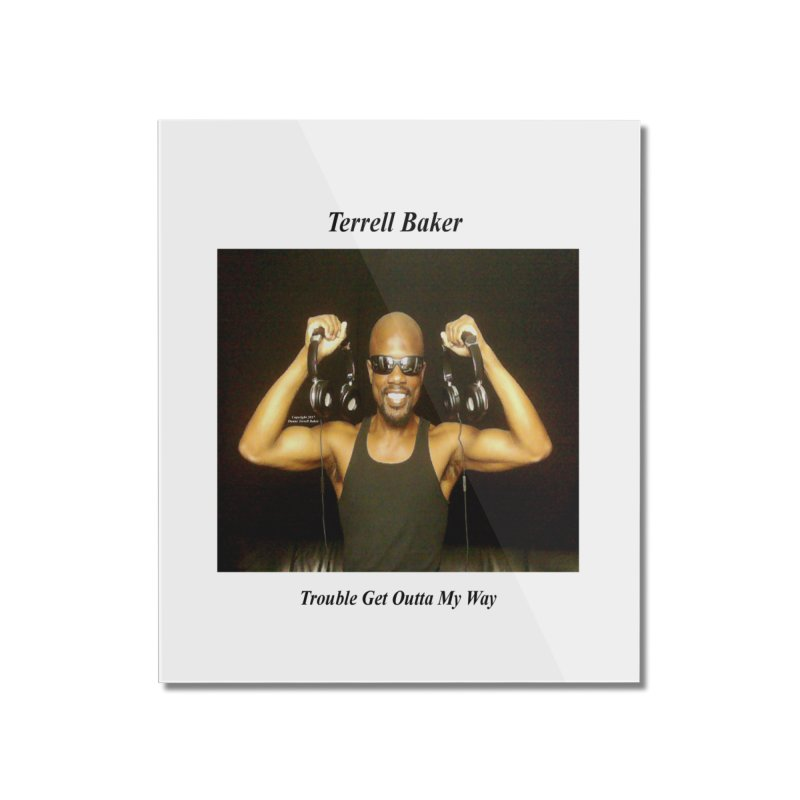 TerrellBaker_2018_TroubleGetOuttaMyWayAlbum_NoSongList_MerchandiseArtwork Home Mounted Acrylic Print by Duane Terrell Baker - Authorized Artwork, etc
