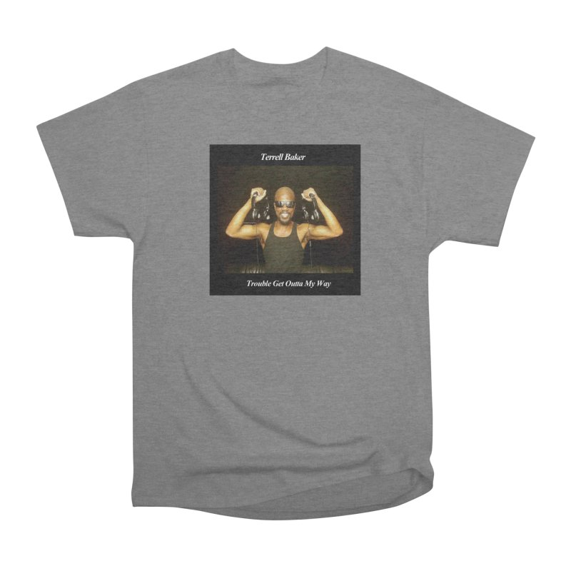 TerrellBaker_2018_TroubleGetOuttaMyWayAlbum_NoSongList_MerchandiseArtwork Women's Heavyweight Unisex T-Shirt by Duane Terrell Baker - Authorized Artwork, etc