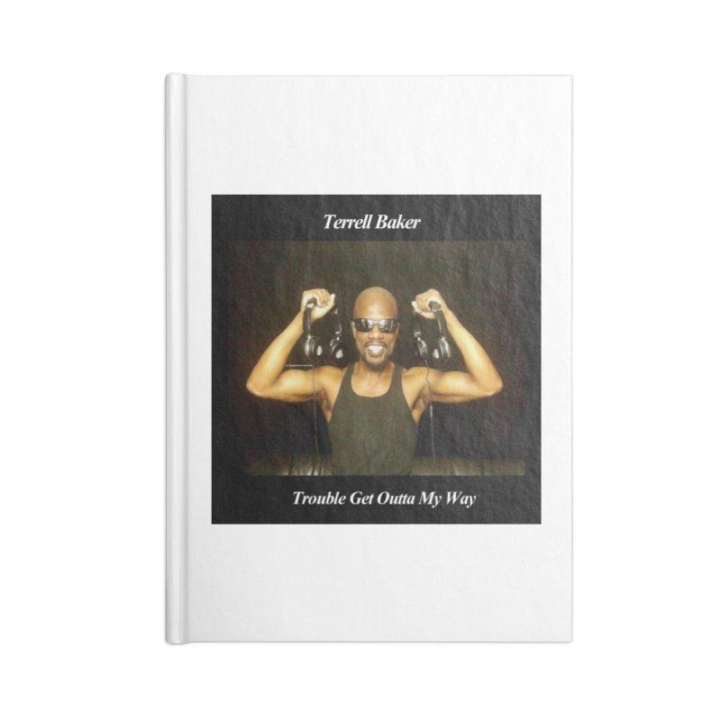 TerrellBaker_2018_TroubleGetOuttaMyWayAlbum_NoSongList_MerchandiseArtwork Accessories Blank Journal Notebook by Duane Terrell Baker - Authorized Artwork, etc