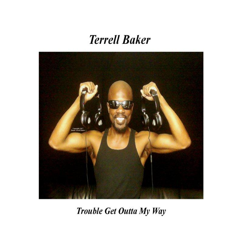TerrellBaker_2018_TroubleGetOuttaMyWayAlbum_MerchandiseArtwork by Duane Terrell Baker - Authorized Artwork, etc