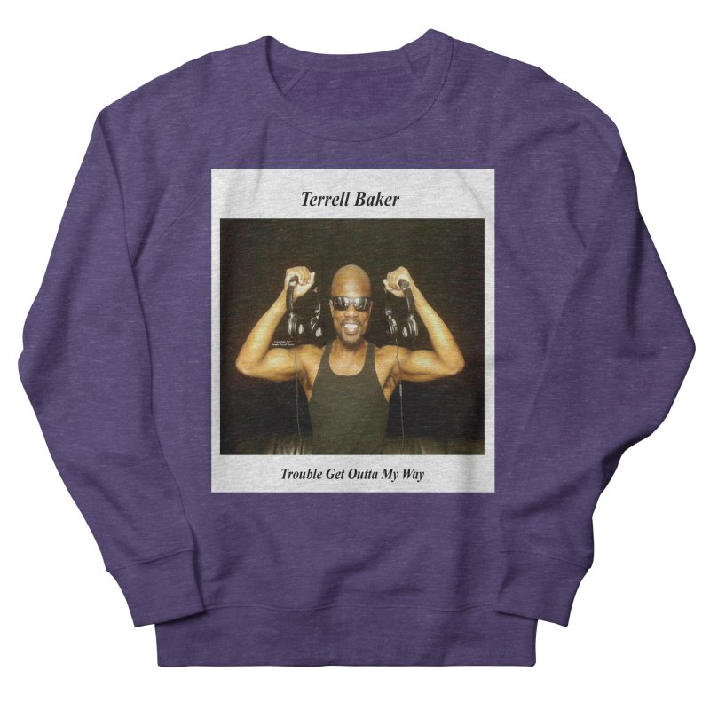 TerrellBaker_2018_TroubleGetOuttaMyWayAlbum_MerchandiseArtwork Men's Sweatshirt by Duane Terrell Baker - Authorized Artwork, etc