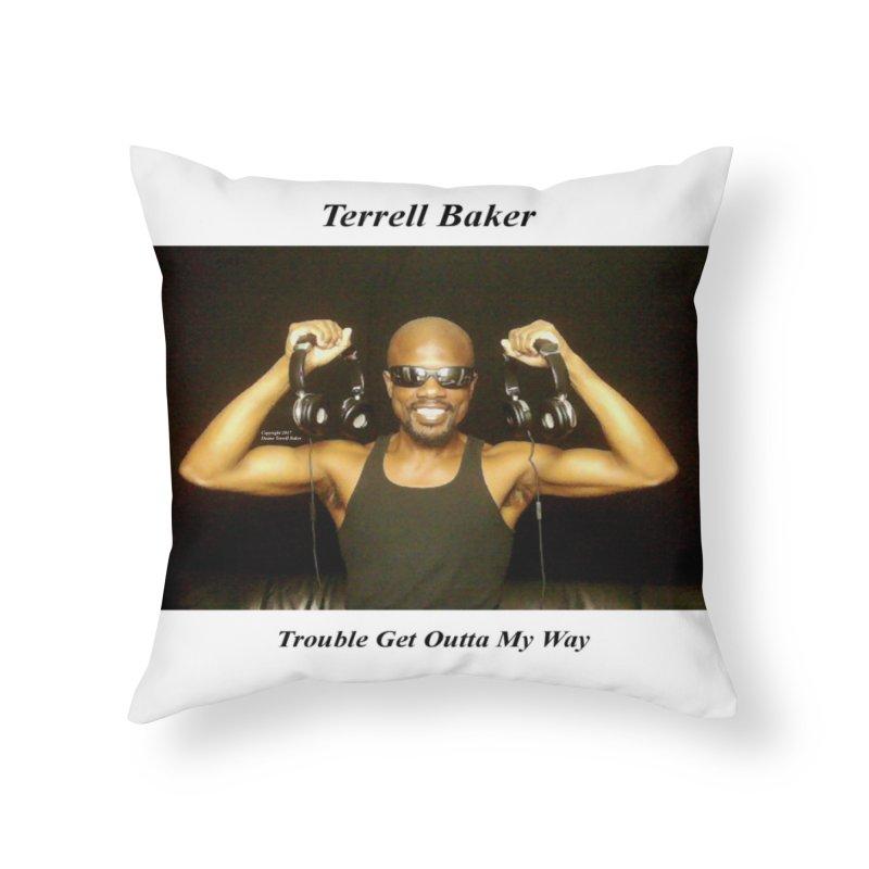TerrellBaker_2018_TroubleGetOuttaMyWayAlbum_MerchandiseArtwork Home Throw Pillow by Duane Terrell Baker - Authorized Artwork, etc