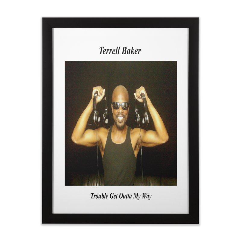 TerrellBaker_2018_TroubleGetOuttaMyWayAlbum_MerchandiseArtwork Home Framed Fine Art Print by Duane Terrell Baker - Authorized Artwork, etc