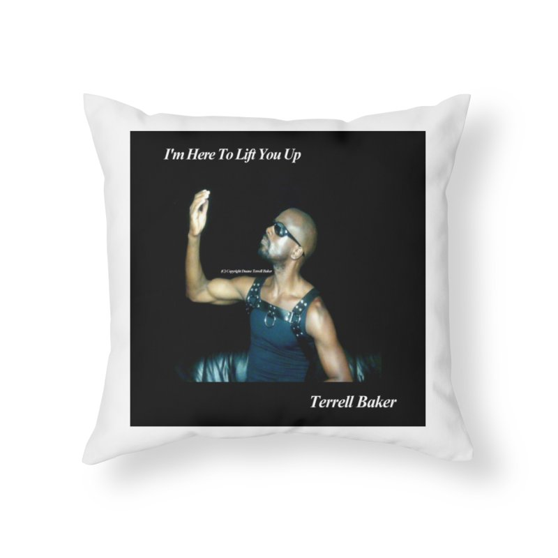 TerrellBaker_2019_ImHereToLiftYouUpAlbum_NoSongList_MerchandiseArtwork Home Throw Pillow by Duane Terrell Baker - Authorized Artwork, etc