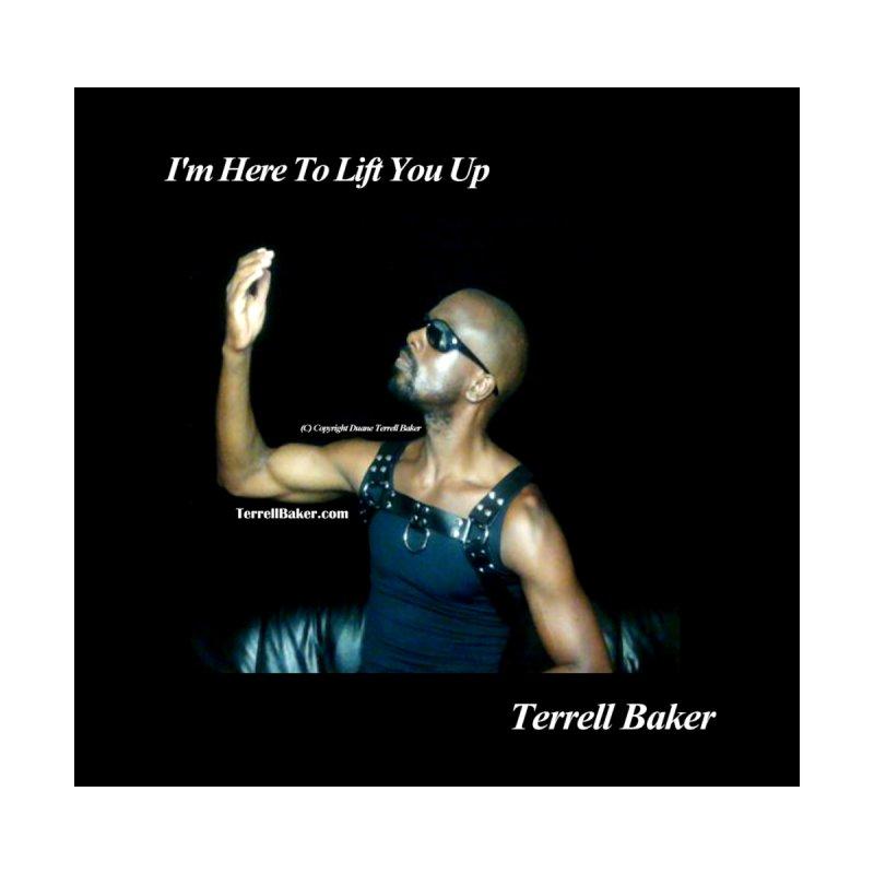 09112018 Terrell Baker ImHereToLiftYouUpAlbum Offical Artwork Men's T-Shirt by Terrell Baker Productions Studios TerrellBaker.com