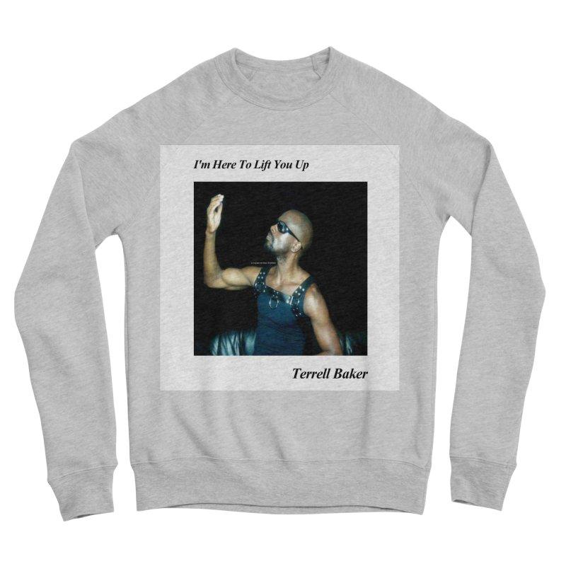 TerrellBaker_2019_ImHereToLiftYouUpAlbum_NoSongList_MerchandiseArtwork Men's Sponge Fleece Sweatshirt by Duane Terrell Baker - Authorized Artwork, etc