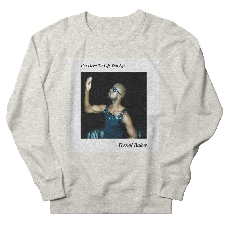 TerrellBaker_2019_ImHereToLiftYouUpAlbum_NoSongList_MerchandiseArtwork Men's French Terry Sweatshirt by Duane Terrell Baker - Authorized Artwork, etc