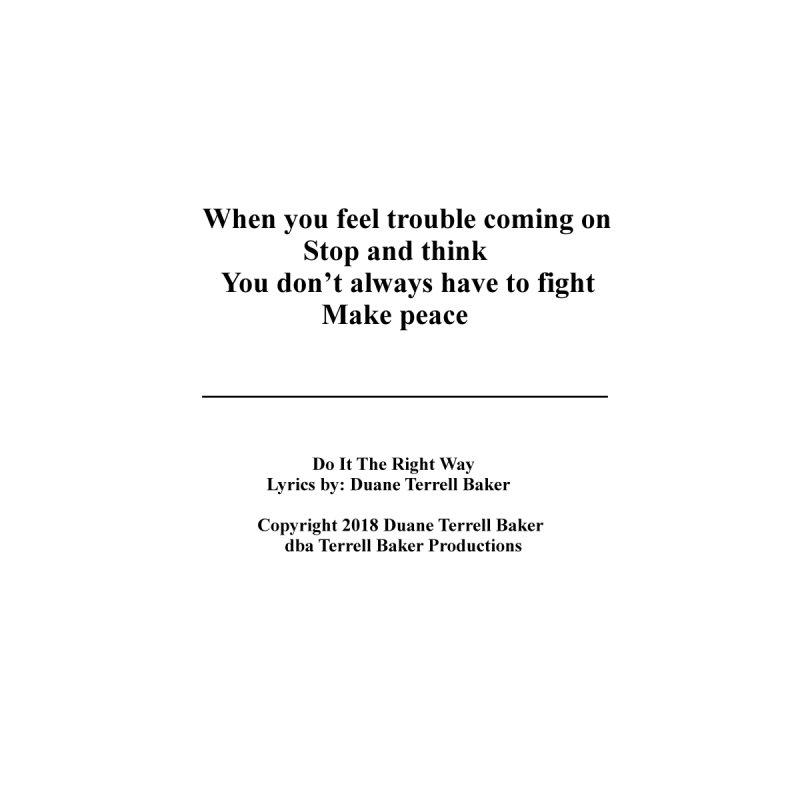 DoItTheRightWay_TerrellBaker2018_TroubleGetOuttaMyWayAlbum_PrintedLyrics_MerchandiseArtwork_04012019 by Duane Terrell Baker - Authorized Artwork, etc