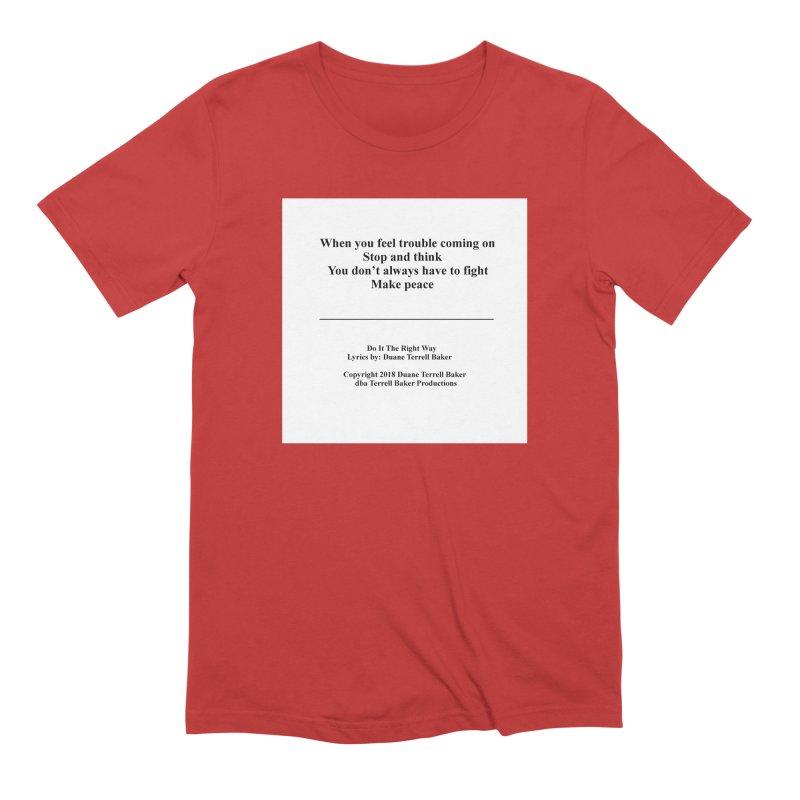 DoItTheRightWay_TerrellBaker2018_TroubleGetOuttaMyWayAlbum_PrintedLyrics_MerchandiseArtwork_04012019 Men's Extra Soft T-Shirt by Duane Terrell Baker - Authorized Artwork, etc