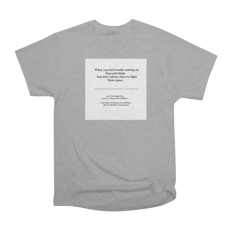 DoItTheRightWay_TerrellBaker2018_TroubleGetOuttaMyWayAlbum_PrintedLyrics_MerchandiseArtwork_04012019 Men's Heavyweight T-Shirt by Duane Terrell Baker - Authorized Artwork, etc