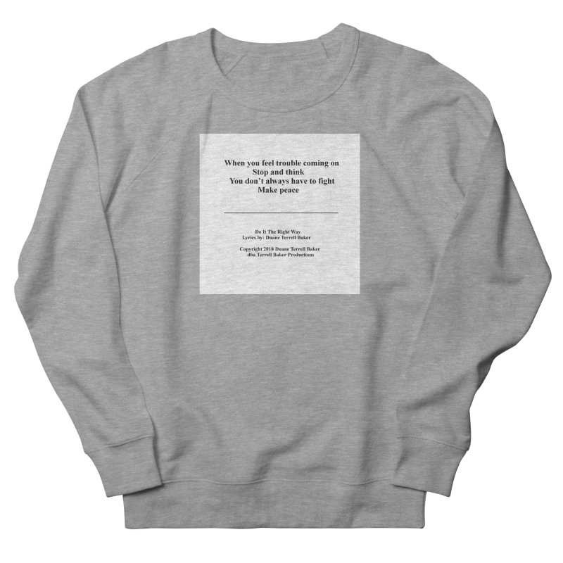 DoItTheRightWay_TerrellBaker2018_TroubleGetOuttaMyWayAlbum_PrintedLyrics_MerchandiseArtwork_04012019 Women's French Terry Sweatshirt by Duane Terrell Baker - Authorized Artwork, etc