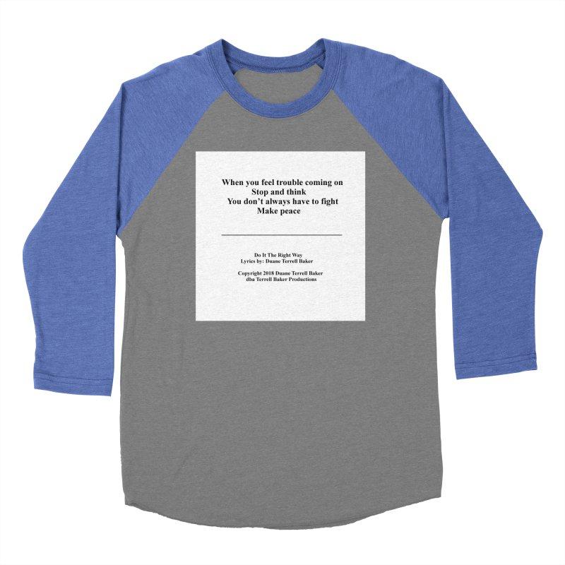 DoItTheRightWay_TerrellBaker2018_TroubleGetOuttaMyWayAlbum_PrintedLyrics_MerchandiseArtwork_04012019 Women's Baseball Triblend Longsleeve T-Shirt by Duane Terrell Baker - Authorized Artwork, etc