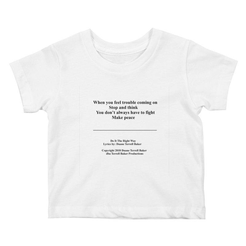 DoItTheRightWay_TerrellBaker2018_TroubleGetOuttaMyWayAlbum_PrintedLyrics_MerchandiseArtwork_04012019 Kids Baby T-Shirt by Duane Terrell Baker - Authorized Artwork, etc