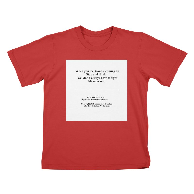 DoItTheRightWay_TerrellBaker2018_TroubleGetOuttaMyWayAlbum_PrintedLyrics_MerchandiseArtwork_04012019 Kids T-Shirt by Duane Terrell Baker - Authorized Artwork, etc
