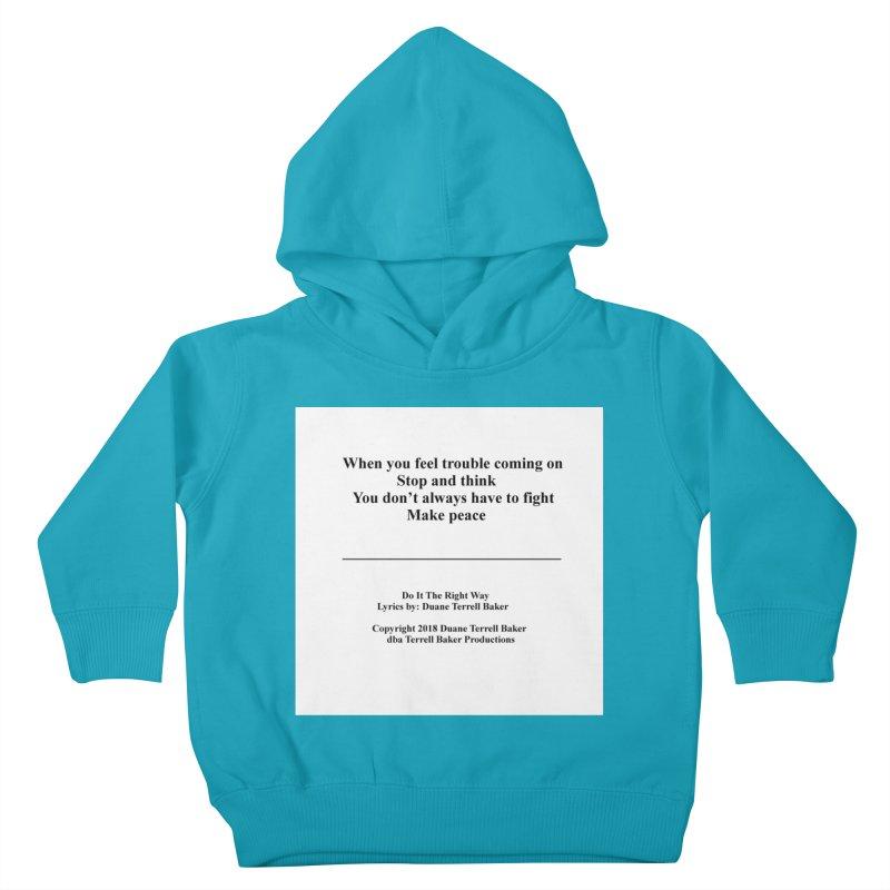 DoItTheRightWay_TerrellBaker2018_TroubleGetOuttaMyWayAlbum_PrintedLyrics_MerchandiseArtwork_04012019 Kids Toddler Pullover Hoody by Duane Terrell Baker - Authorized Artwork, etc