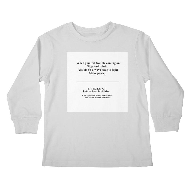 DoItTheRightWay_TerrellBaker2018_TroubleGetOuttaMyWayAlbum_PrintedLyrics_MerchandiseArtwork_04012019 Kids Longsleeve T-Shirt by Duane Terrell Baker - Authorized Artwork, etc