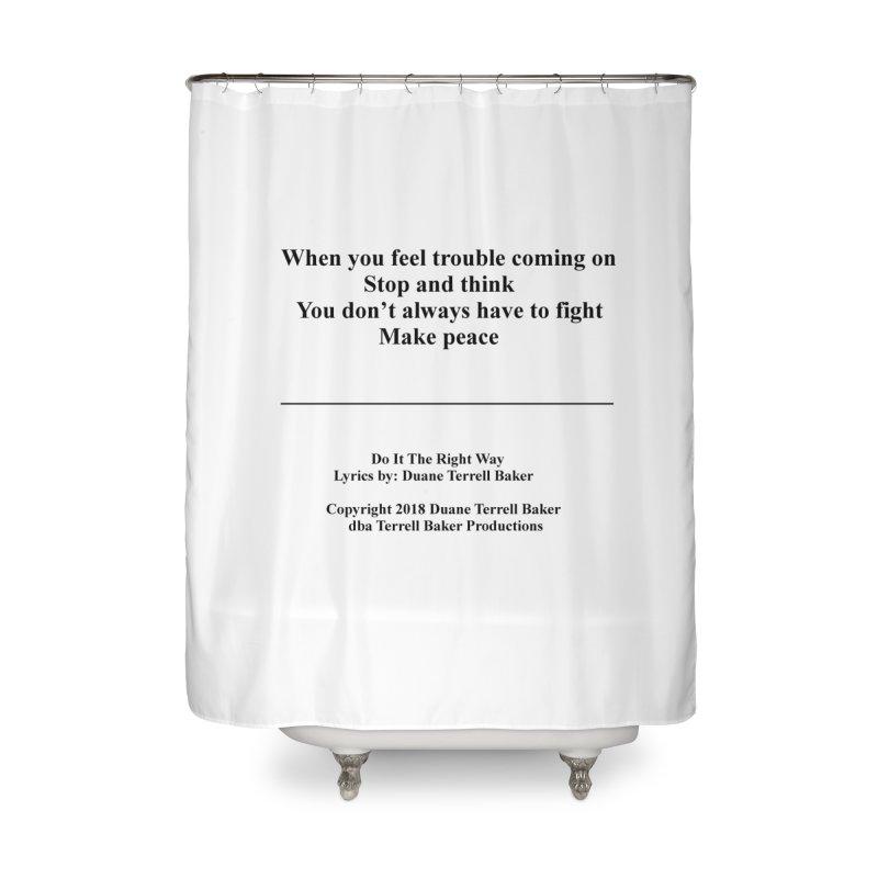 DoItTheRightWay_TerrellBaker2018_TroubleGetOuttaMyWayAlbum_PrintedLyrics_MerchandiseArtwork_04012019 Home Shower Curtain by Duane Terrell Baker - Authorized Artwork, etc