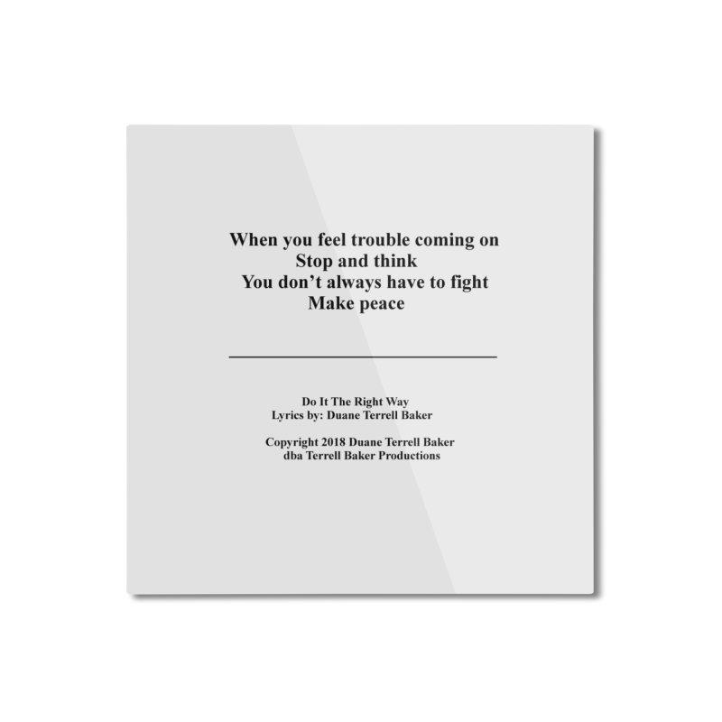 DoItTheRightWay_TerrellBaker2018_TroubleGetOuttaMyWayAlbum_PrintedLyrics_MerchandiseArtwork_04012019 Home Mounted Aluminum Print by Duane Terrell Baker - Authorized Artwork, etc