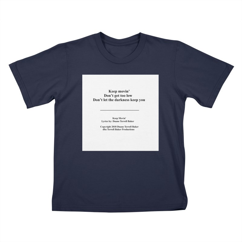 KeepMovin_TerrellBaker2018_TroubleGetOuttaMyWayAlbum_PrintedLyrics_MerchandiseArtwork_04012019 Kids T-Shirt by Duane Terrell Baker - Authorized Artwork, etc