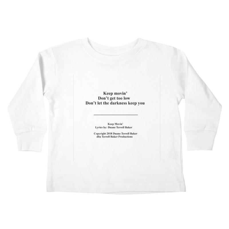 KeepMovin_TerrellBaker2018_TroubleGetOuttaMyWayAlbum_PrintedLyrics_MerchandiseArtwork_04012019 Kids Toddler Longsleeve T-Shirt by Duane Terrell Baker - Authorized Artwork, etc