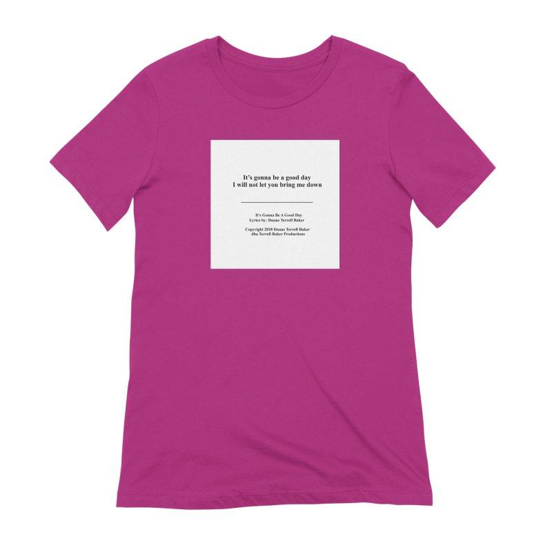 ItsGonnaBeAGoodDay_TerrellBaker2018TroubleGetOuttaMyWayAlbumPrintedLyrics_MerchandiseArtwork04012019 Women's Extra Soft T-Shirt by Duane Terrell Baker - Authorized Artwork, etc