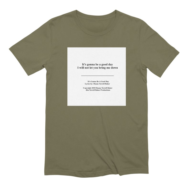 ItsGonnaBeAGoodDay_TerrellBaker2018TroubleGetOuttaMyWayAlbumPrintedLyrics_MerchandiseArtwork04012019 Men's Extra Soft T-Shirt by Duane Terrell Baker - Authorized Artwork, etc