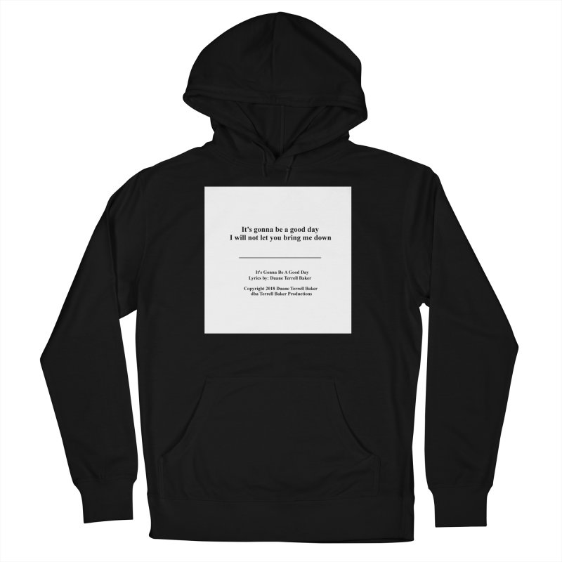 ItsGonnaBeAGoodDay_TerrellBaker2018TroubleGetOuttaMyWayAlbumPrintedLyrics_MerchandiseArtwork04012019 Men's French Terry Pullover Hoody by Duane Terrell Baker - Authorized Artwork, etc