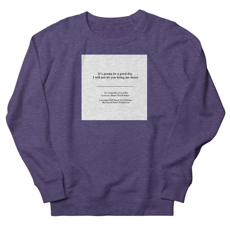 ItsGonnaBeAGoodDay_TerrellBaker2018TroubleGetOuttaMyWayAlbumPrintedLyrics_MerchandiseArtwork04012019 Women's French Terry Sweatshirt by Duane Terrell Baker - Authorized Artwork, etc