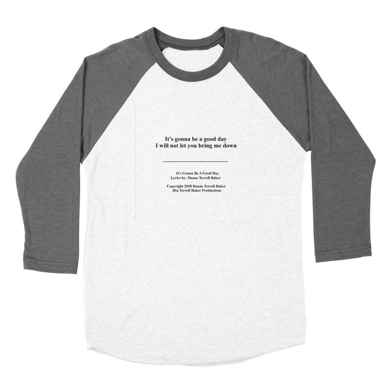 ItsGonnaBeAGoodDay_TerrellBaker2018TroubleGetOuttaMyWayAlbumPrintedLyrics_MerchandiseArtwork04012019 Women's Baseball Triblend Longsleeve T-Shirt by Duane Terrell Baker - Authorized Artwork, etc