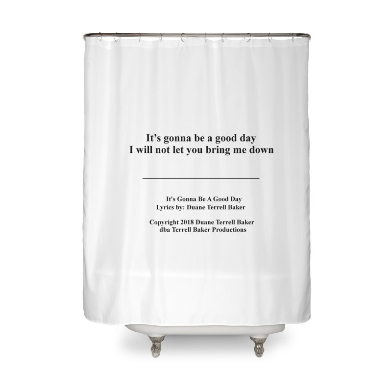 ItsGonnaBeAGoodDay_TerrellBaker2018TroubleGetOuttaMyWayAlbumPrintedLyrics_MerchandiseArtwork04012019 Home Shower Curtain by Duane Terrell Baker - Authorized Artwork, etc