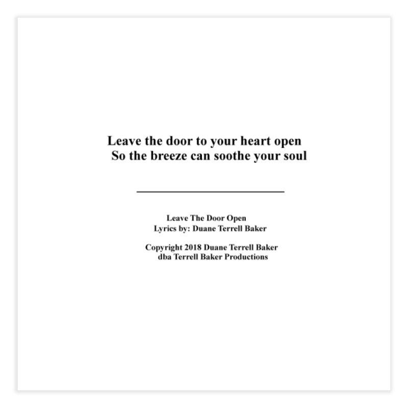 LeaveTheDoorOpen_TerrellBaker2018TroubleGetOuttaMyWayAlbum_PrintedLyrics_MerchandiseArtwork_04012019 Home Fine Art Print by Duane Terrell Baker - Authorized Artwork, etc