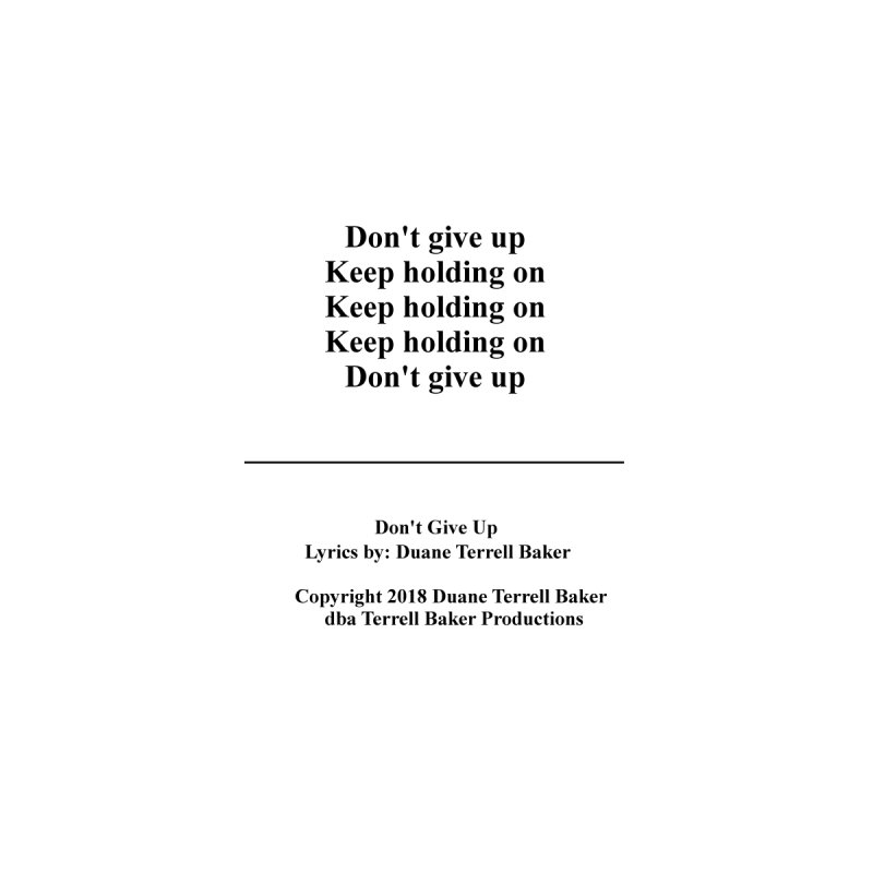 DontGiveUp_TerrellBaker2018TroubleGetOuttaMyWayAlbum_PrintedLyrics_MerchandiseArtwork_04012019 by Duane Terrell Baker - Authorized Artwork, etc