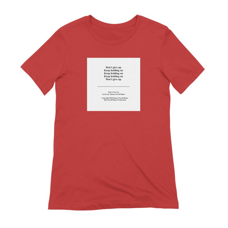 DontGiveUp_TerrellBaker2018TroubleGetOuttaMyWayAlbum_PrintedLyrics_MerchandiseArtwork_04012019 Women's Extra Soft T-Shirt by Duane Terrell Baker - Authorized Artwork, etc