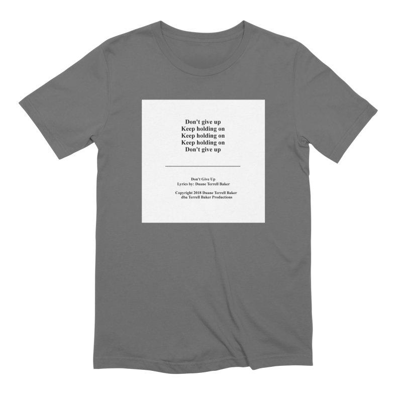 DontGiveUp_TerrellBaker2018TroubleGetOuttaMyWayAlbum_PrintedLyrics_MerchandiseArtwork_04012019 Men's Extra Soft T-Shirt by Duane Terrell Baker - Authorized Artwork, etc