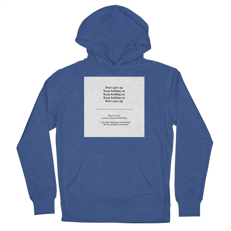 DontGiveUp_TerrellBaker2018TroubleGetOuttaMyWayAlbum_PrintedLyrics_MerchandiseArtwork_04012019 Men's French Terry Pullover Hoody by Duane Terrell Baker - Authorized Artwork, etc