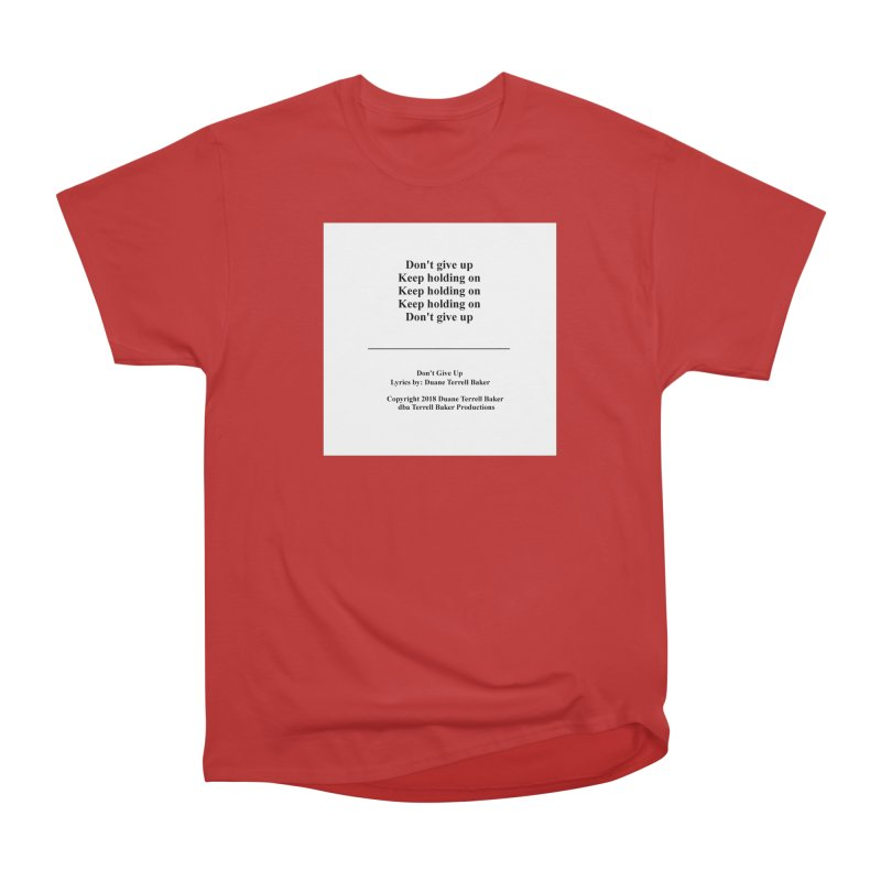 DontGiveUp_TerrellBaker2018TroubleGetOuttaMyWayAlbum_PrintedLyrics_MerchandiseArtwork_04012019 Men's Heavyweight T-Shirt by Duane Terrell Baker - Authorized Artwork, etc