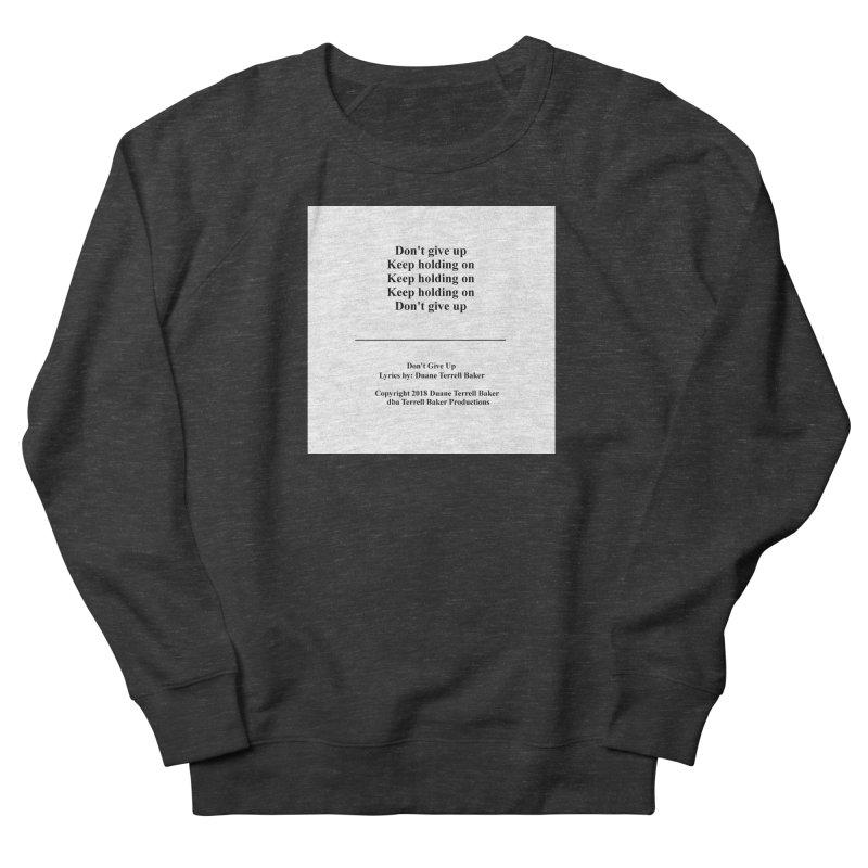 DontGiveUp_TerrellBaker2018TroubleGetOuttaMyWayAlbum_PrintedLyrics_MerchandiseArtwork_04012019 Women's French Terry Sweatshirt by Duane Terrell Baker - Authorized Artwork, etc