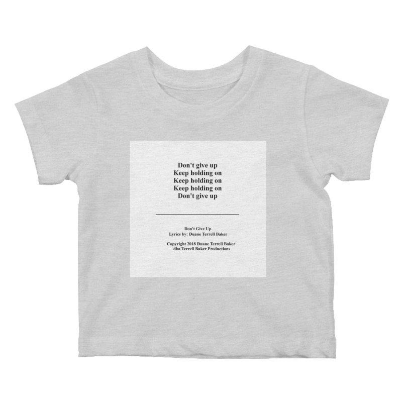 DontGiveUp_TerrellBaker2018TroubleGetOuttaMyWayAlbum_PrintedLyrics_MerchandiseArtwork_04012019 Kids Baby T-Shirt by Duane Terrell Baker - Authorized Artwork, etc