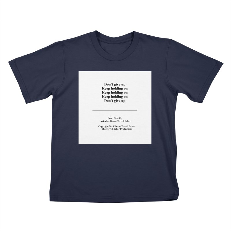 DontGiveUp_TerrellBaker2018TroubleGetOuttaMyWayAlbum_PrintedLyrics_MerchandiseArtwork_04012019 Kids T-Shirt by Duane Terrell Baker - Authorized Artwork, etc