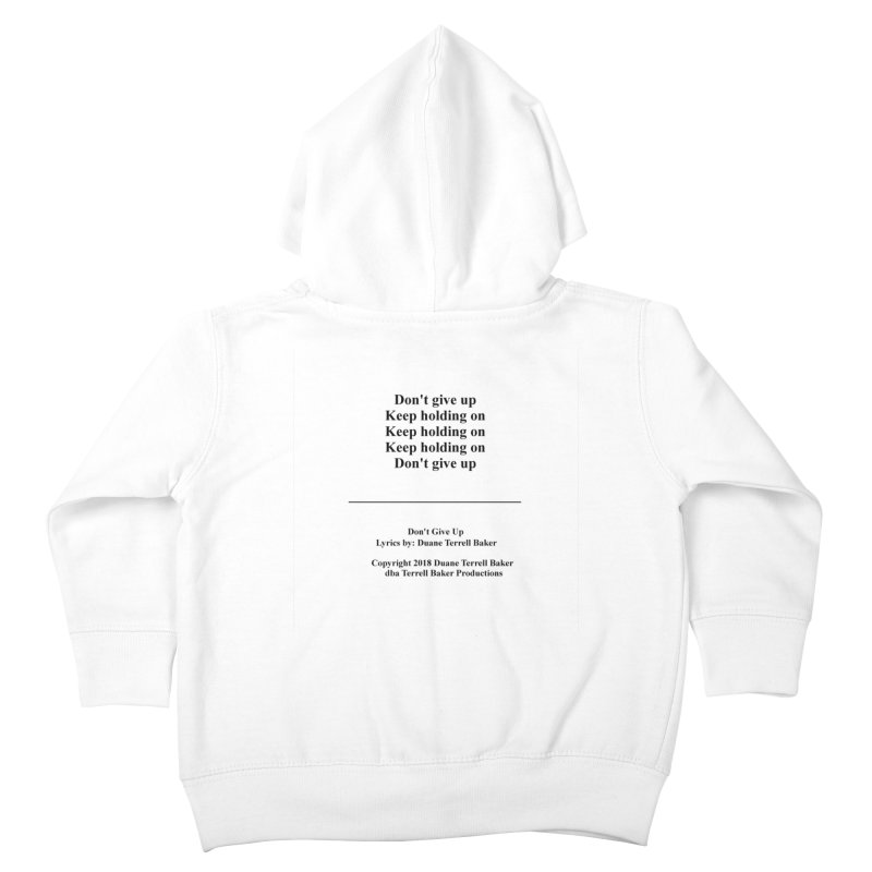 DontGiveUp_TerrellBaker2018TroubleGetOuttaMyWayAlbum_PrintedLyrics_MerchandiseArtwork_04012019 Kids Toddler Zip-Up Hoody by Duane Terrell Baker - Authorized Artwork, etc