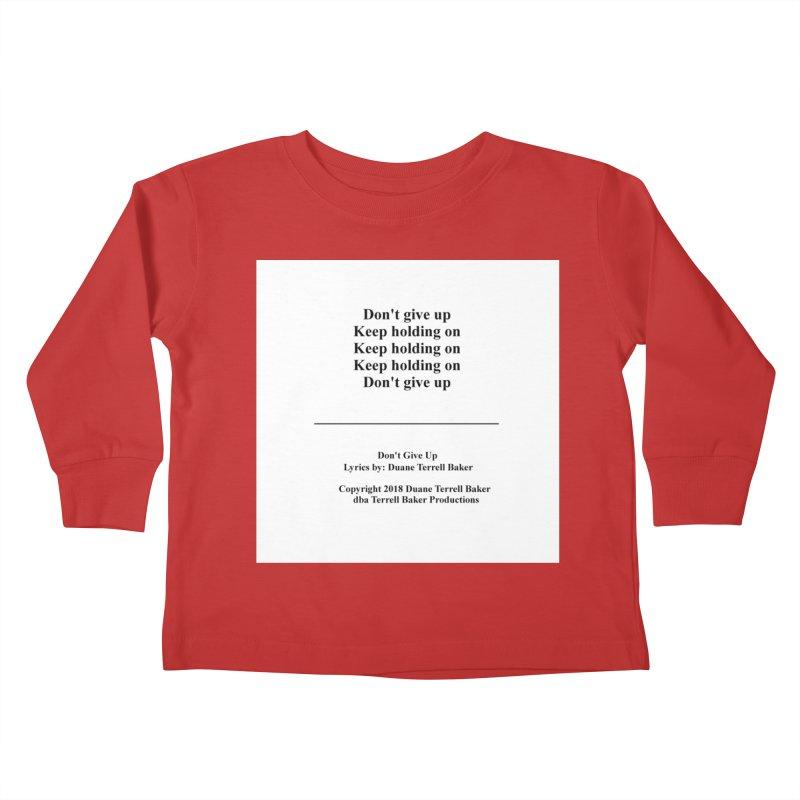 DontGiveUp_TerrellBaker2018TroubleGetOuttaMyWayAlbum_PrintedLyrics_MerchandiseArtwork_04012019 Kids Toddler Longsleeve T-Shirt by Duane Terrell Baker - Authorized Artwork, etc