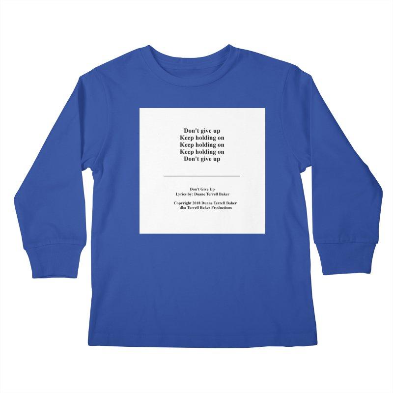 DontGiveUp_TerrellBaker2018TroubleGetOuttaMyWayAlbum_PrintedLyrics_MerchandiseArtwork_04012019 Kids Longsleeve T-Shirt by Duane Terrell Baker - Authorized Artwork, etc