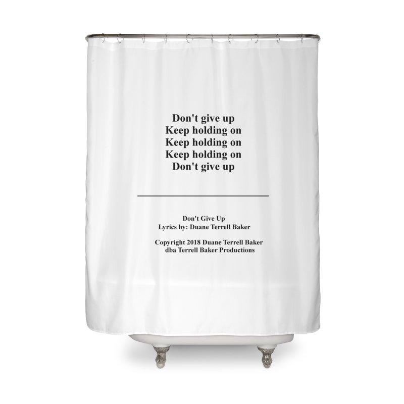 DontGiveUp_TerrellBaker2018TroubleGetOuttaMyWayAlbum_PrintedLyrics_MerchandiseArtwork_04012019 Home Shower Curtain by Duane Terrell Baker - Authorized Artwork, etc