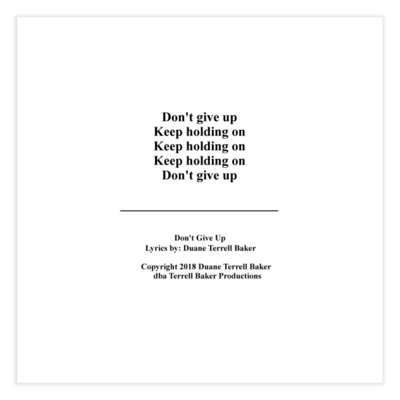 DontGiveUp_TerrellBaker2018TroubleGetOuttaMyWayAlbum_PrintedLyrics_MerchandiseArtwork_04012019 Home Fine Art Print by Duane Terrell Baker - Authorized Artwork, etc
