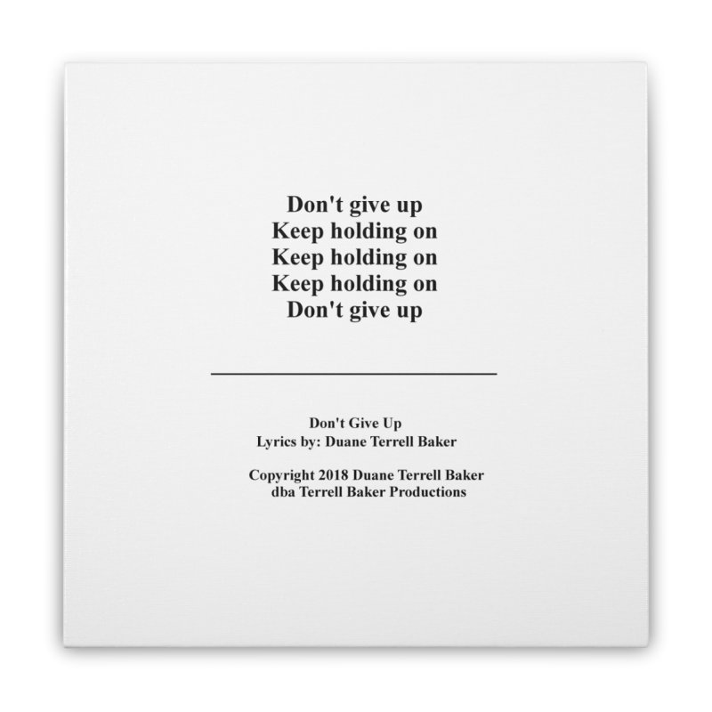 DontGiveUp_TerrellBaker2018TroubleGetOuttaMyWayAlbum_PrintedLyrics_MerchandiseArtwork_04012019 Home Stretched Canvas by Duane Terrell Baker - Authorized Artwork, etc